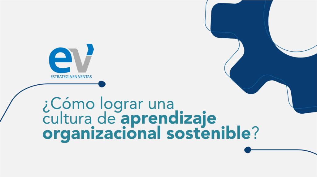 Cultura de aprendizaje organizacional sostenible